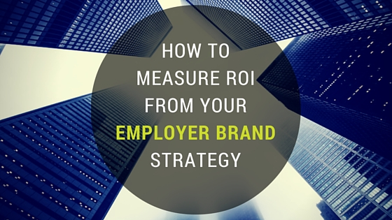 How to measure ROI from your Employer Brand Strategy